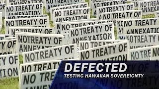 Defected: Testing Hawaiian Sovereingty - Part 5 of 5 - Hidden History