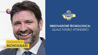 Gianmarco Montanari, innovazione tecnologica: quale futuro attenderci