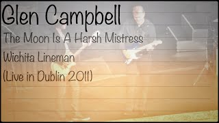 Glen Campbell - The Moon Is A Harsh Mistress & Wichita Lineman (Live in Dublin 2011)