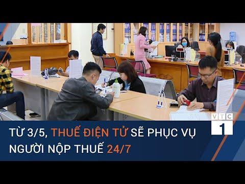 Từ 3/5, thuế điện tử sẽ phục vụ người nộp thuế 24/7 | VTC1