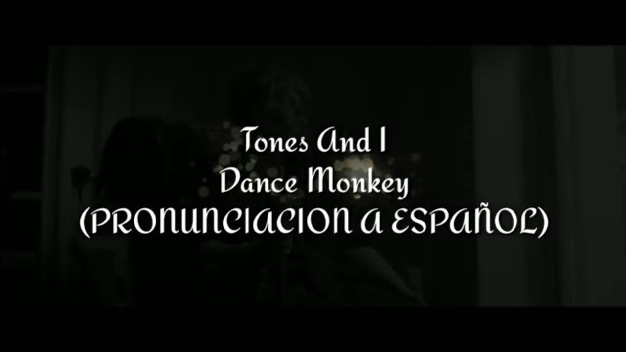 Dance Monkey - Tones And I (PRONUNCIACIÓN A ESPAÑOL)