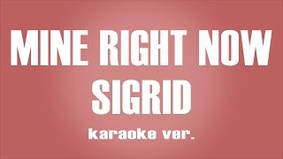 Sigrid - Mine Right Now karaoke ver.