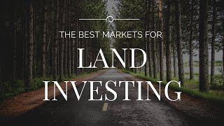 Where to Find The Best Markets for Land Investing