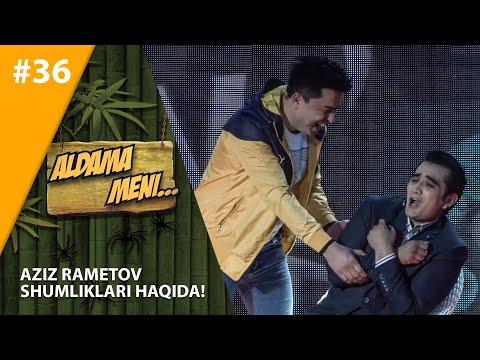 Aldama Meni 36-son  Aziz Rametov Shumliklari Haqida!