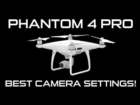 BEST CAMERA SETTINGS FOR THE DJI PHANTOM 4 PRO DRONE