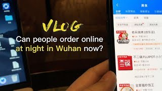 Vlog: Can people order takeout online in Wuhan right now?