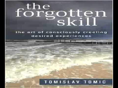 The Forgotten Skill The Art Of Consciously Creating Desired Experiences