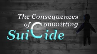 The Consequences of Committing Suicide
