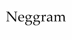 How to Pronounce Neggram