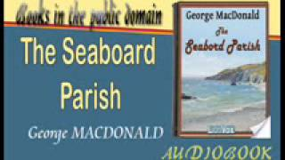 The Seaboard Parish Audiobook Part 1 - George MACDONALD