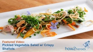 Pickled Vegetable Salad With Crispy Shallots