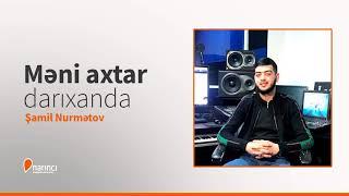 Samil Nurmetov Meni Axtar Darixanda Youtube
