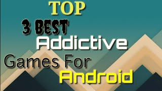 Top 3 most addictive games for Android || by Nayan Agarwal