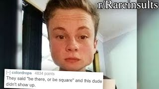 r/Rareinsults | BE THERE OR BE SQUARE