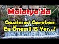 Malatya'da Gezilmesi Gereken En Önemli 15 Yer   !
