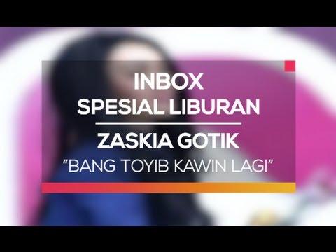 Zaskia Gotik - Bang Toyib Kawin Lagi (Inbox Spesial Liburan)