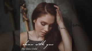 Alone With You - The Glass Child