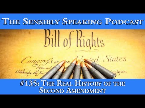 Sensibly Speaking Podcast #135: The Real History of the Second Amendment
