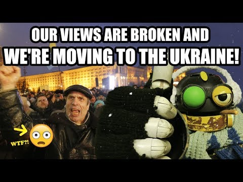 OUR VIEWS ARE BROKEN & WE'RE MOVING TO THE UKRAINE!!
