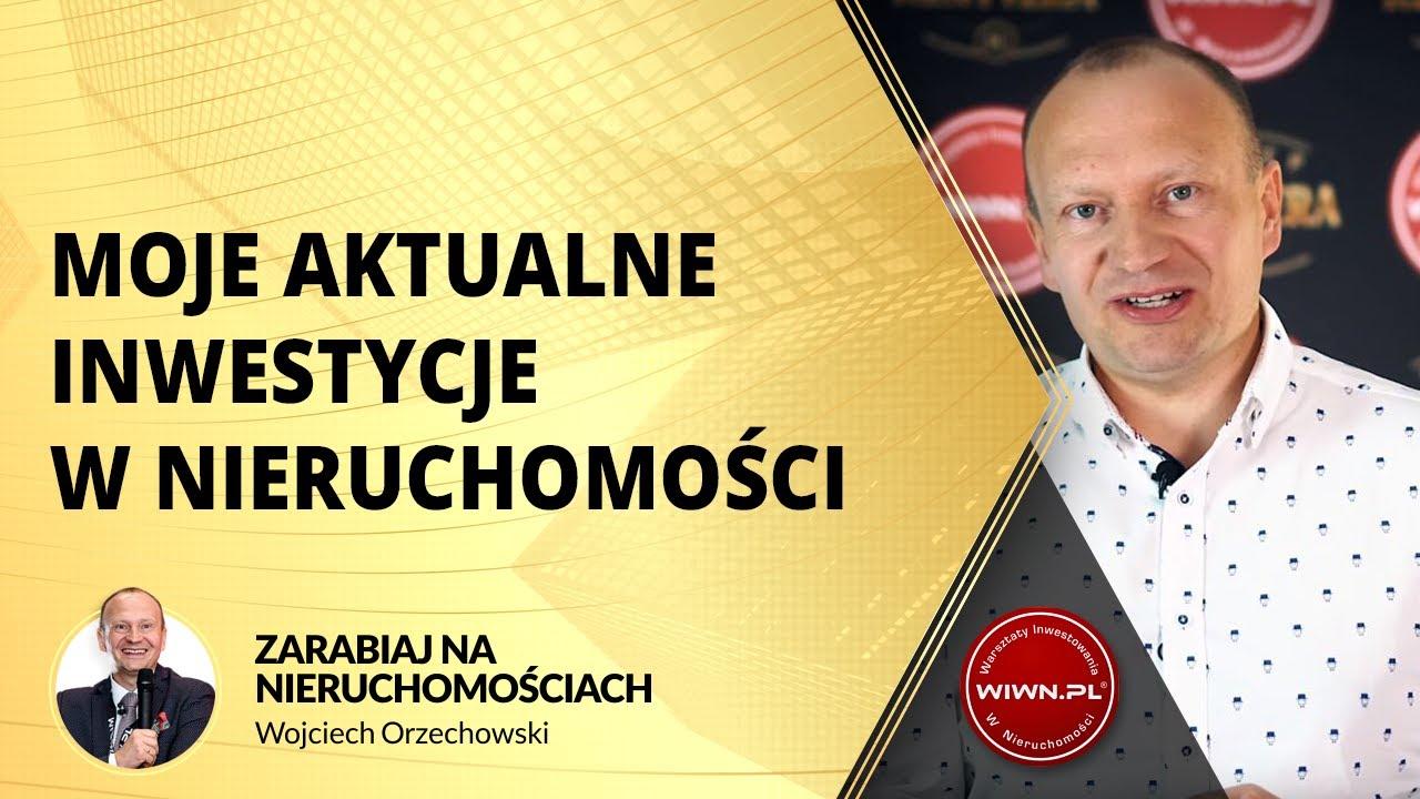 Moje aktualne inwestycje w nieruchomości - Wojciech Orzechowski