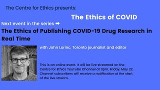 John Lorinc, The Ethics Of Publishing Covid-19 Drug Research In Real Time  The Ethics Of Covid