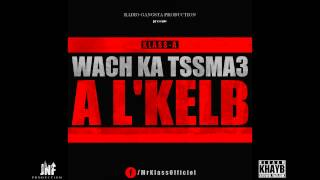 Download Klass-A - Wach Katssma3 AL'Kelb (UNCENSORED) Mp3 and Videos