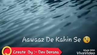 Whatsapp status's Song :- E Ajnabi Tu Bhi Kabhi Aawaaz De Kahin Se