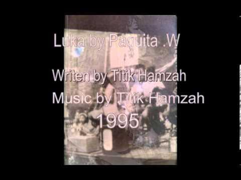 LUKA  by  Paquita W.  Writen by Titik Hamzah  Music by Titik Hamzah