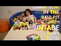 Learning Colors In The Ball Pit With Vintage Happy Meal Toys / Colores y Juguetes Vintage