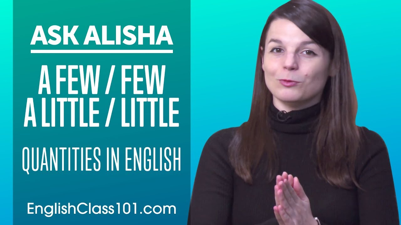 Download A Few/Few, A Little/Little: How to Talk About Quantities in English