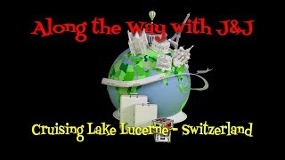 Lake Lucerne - Cruise - Switzerland - Travel Blog - Along the Way with J&J