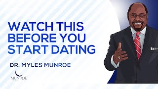 Watch This Before Your Start Dating | Dr. Myles Munroe