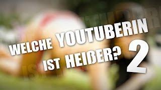 WELCHE YOUTUBERIN IST HEIßER?! #2