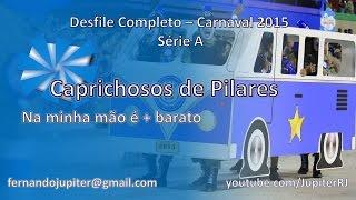 Desfile Completo Carnaval 2015 - Caprichosos de Pilares