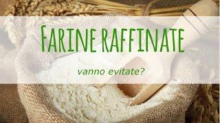 Le farine raffinate vanno evitate? Perché?