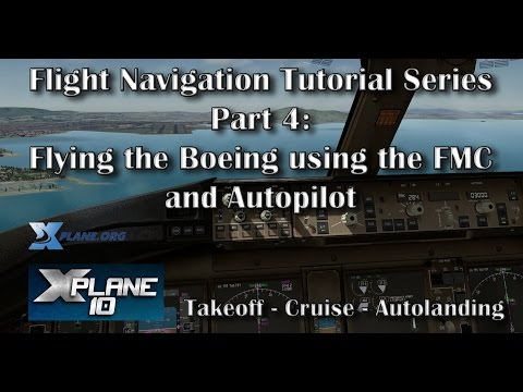 Flying The Boeing Using The FMC And Autopilot Tutorial Series Part 4 X Plane 10