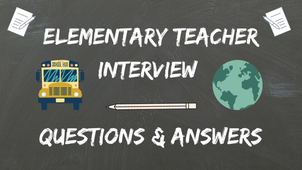 Elementary Teacher Interview Questions Answers