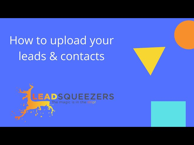 Lead Squeezers - How to upload your leads & contacts.