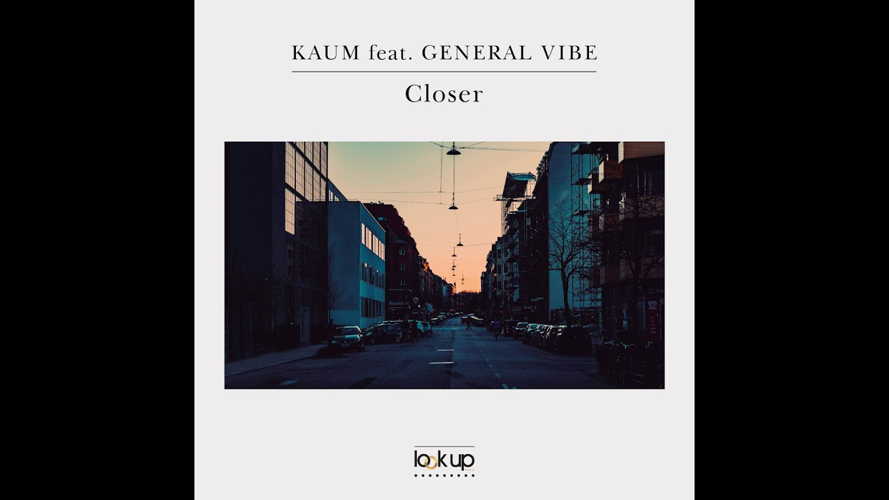 Download Kaum feat. General Vibe - Closer (Official Audio)