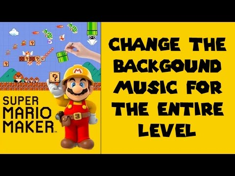 Super Mario Maker - Tips and Tricks - How to change the background music for the entire level