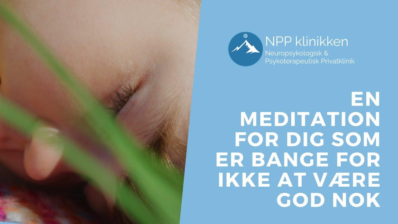 En meditation for dig som er bange for ikke at være god nok   Meditationer   NPP klinikken