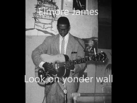 Elmore James-Look on yonder wall