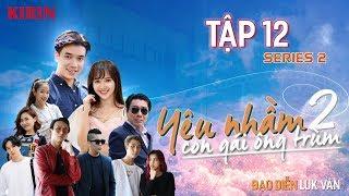 YÊU NHẦM CON GÁI ÔNG TRÙM #SERIES2 | TẬP 12 FULL | Bad boy Quang Bảo tung chiêu cưa đổ Jang Mi