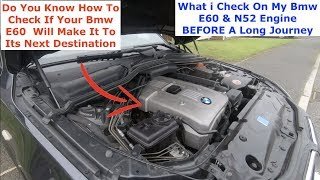 What I Check On My Bmw E60 & N52 Engine BEFORE Every Journey ( You Must Check All This BEFORE )