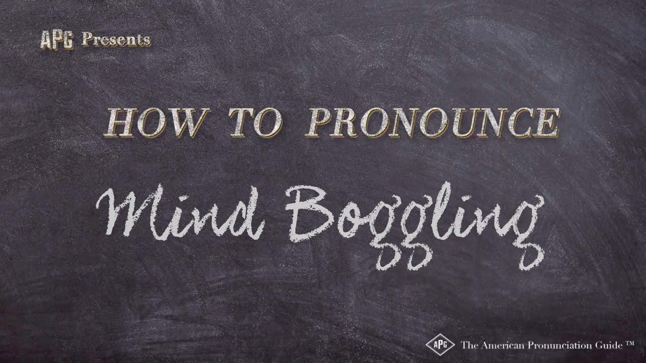 How to Pronounce Mind Boggling  Mind Boggling Pronunciation