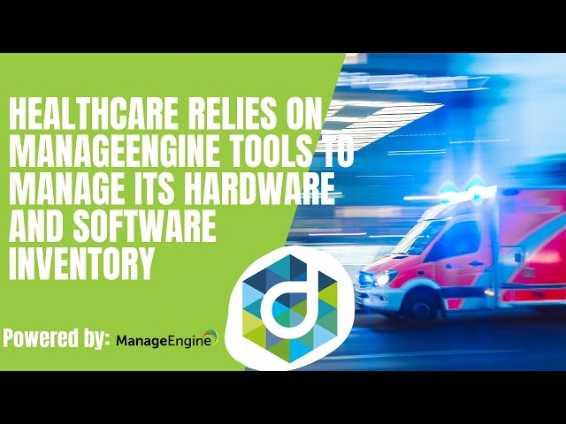 Ascent Healthcare relies on ManageEngine tools to manage its hardware and software inventory