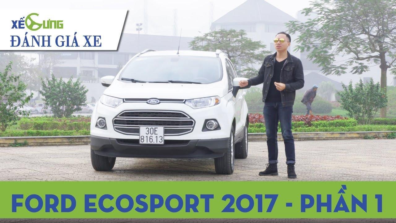 Ford EcoSport 2017 có gì hay và dở trong tầm giá hơn 600 triệu đồng? |4K|Xế Cưng|