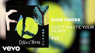 The Chicks - Dont Waste Your Heart (Official Audio) YouTube Videos