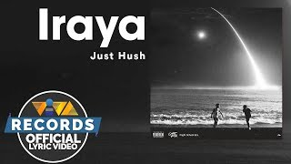 Just Hush - Iraya [ Lyric ]