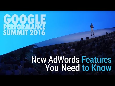 Google Performance Summit 2016 New AdWords Features You Need to Know